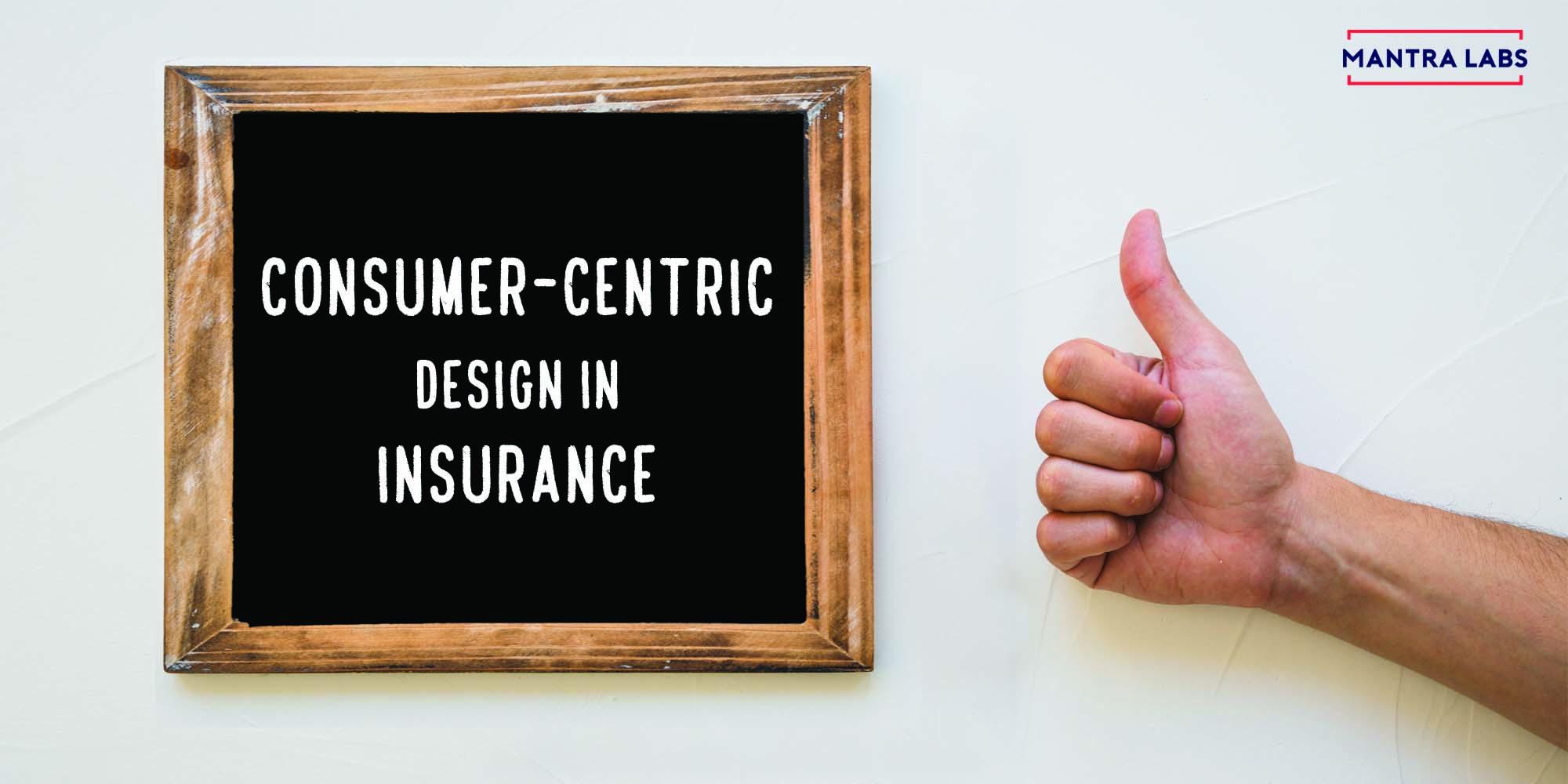 Consumer centric design in insurance